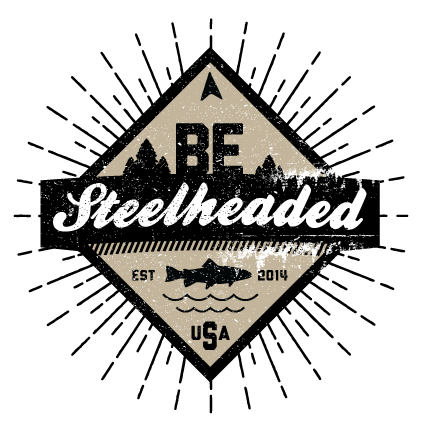 Be Steelheaded - EST 2014